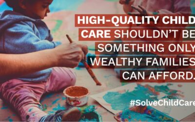 High-Quality Child Care Shouldn't Be Something Only Wealthy Families Can Afford.